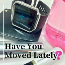 Photo with exercise watch: Have You Moved Lately