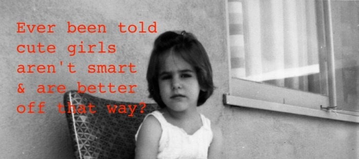 Photo of da-AL as little girl with text: Ever been told cute girls aren't smart & are better off that way?