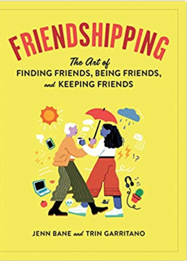 """Cover of """"Friendshipping: The Art of Finding Friends, Being Friends, and Keeping Friends"""" by Jenn Bane and Trin Garritano"""