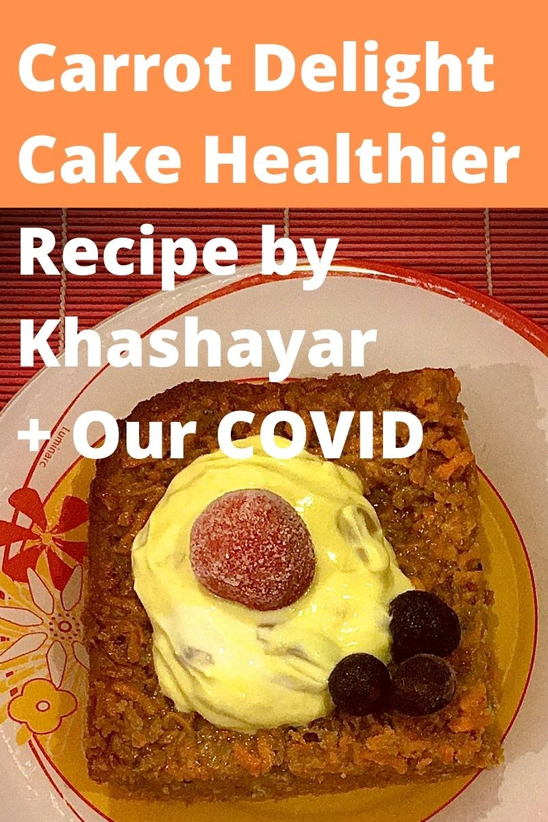Our COVID Healing and Carrot Delight Cake Healthy Recipe by Khashayar