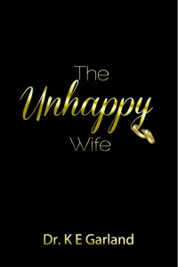 """Cover of """"The Unhappy Wife"""" by Dr. K E Garland."""