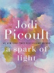"""Cover of the novel, """"A Spark of Light,"""" by Jodi Picoult."""